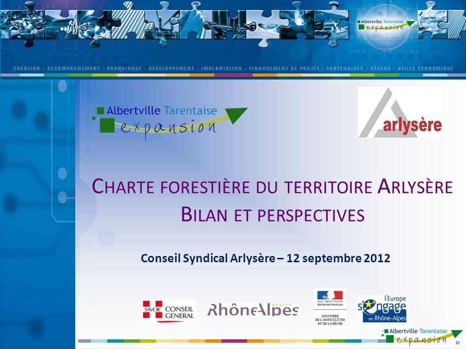 C HARTE FORESTIÈRE DU TERRITOIRE A RLYSÈRE B ILAN ET PERSPECTIVES 21 Conseil Syndical Arlysère – 12 septembre 2012