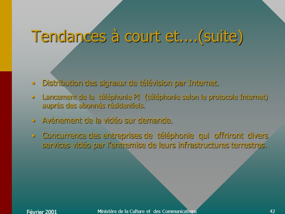 Février 2001 Ministère de la Culture et des Communications42 Tendances à court et....(suite) Distribution des signaux de télévision par Internet.Distribution des signaux de télévision par Internet.
