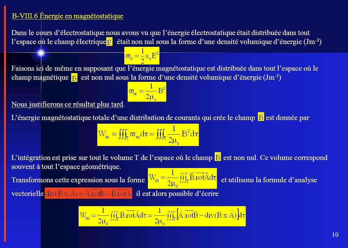 10 B-VIII.6 Énergie en magnétostatique Dans le cours délectrostatique nous avons vu que lénergie électrostatique était distribuée dans tout lespace où