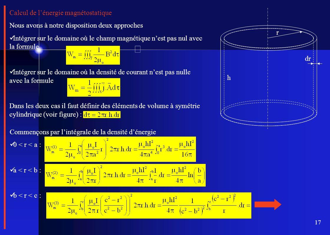 17 Calcul de lénergie magnétostatique Nous avons à notre disposition deux approches Intégrer sur le domaine où le champ magnétique nest pas nul avec l