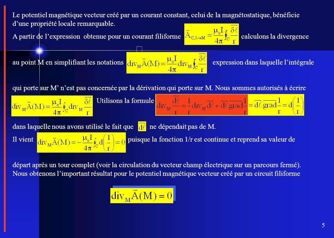 5 Le potentiel magnétique vecteur créé par un courant constant, celui de la magnétostatique, bénéficie dune propriété locale remarquable. A partir de