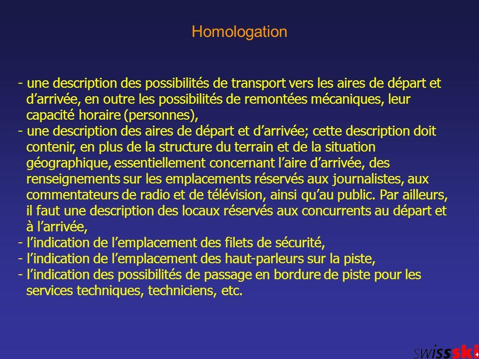 Homologation - une description des possibilités de transport vers les aires de départ et darrivée, en outre les possibilités de remontées mécaniques,