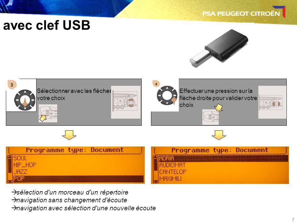 7 avec clef USB Sélectionner avec les flèches votre choix Effectuer une pression sur la flèche droite pour valider votre choix sélection d un morceau d un répertoire navigation sans changement d écoute navigation avec sélection d une nouvelle écoute