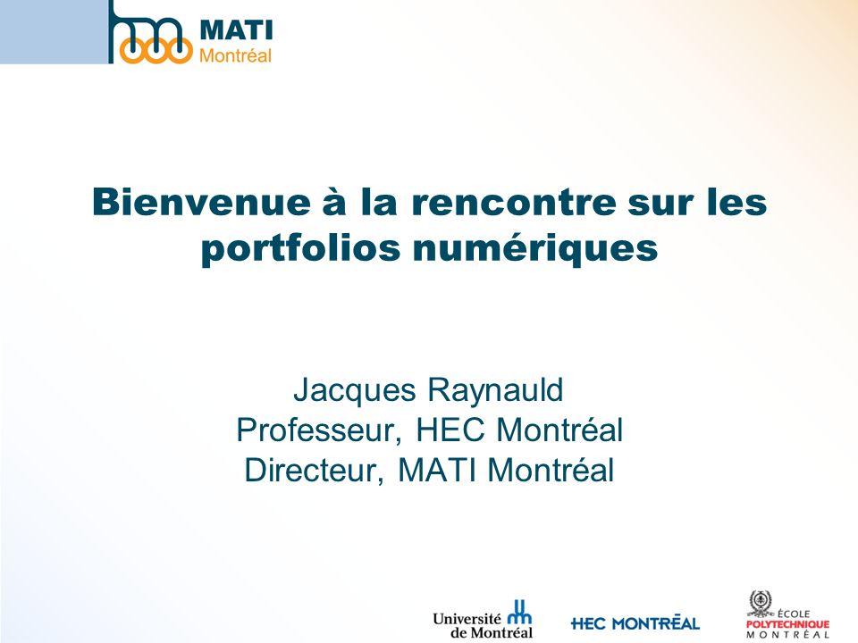 Bienvenue à la rencontre sur les portfolios numériques Jacques Raynauld Professeur, HEC Montréal Directeur, MATI Montréal
