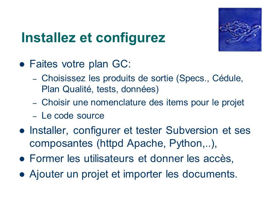 Installez et configurez Faites votre plan GC: – Choisissez les produits de sortie (Specs., Cédule, Plan Qualité, tests, données) – Choisir une nomencl