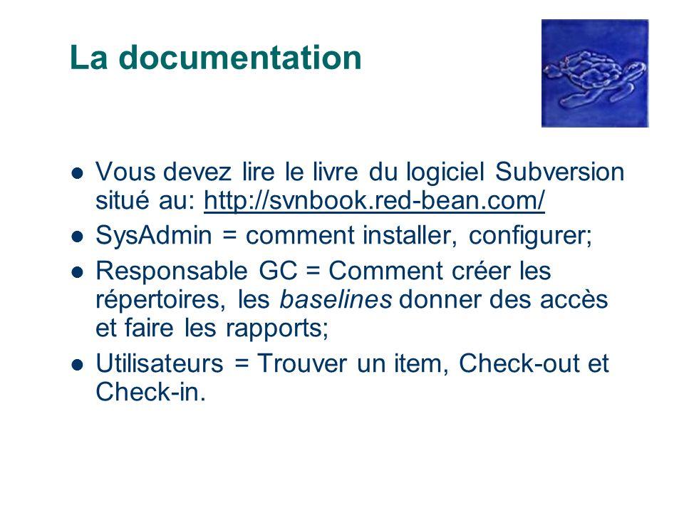 La documentation Vous devez lire le livre du logiciel Subversion situé au: http://svnbook.red-bean.com/http://svnbook.red-bean.com/ SysAdmin = comment