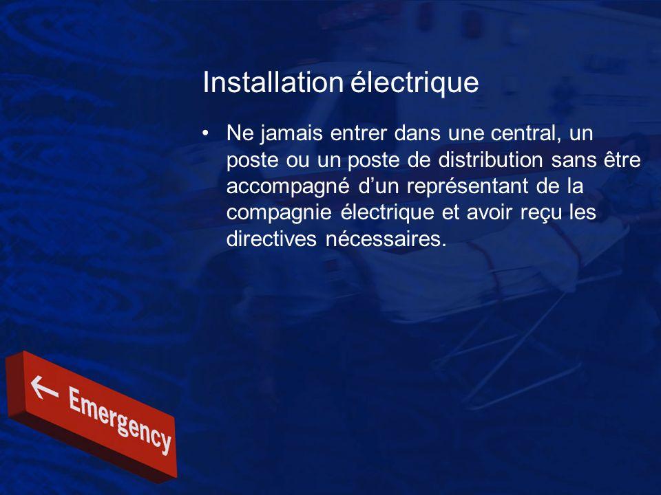 Installation électrique Ne jamais entrer dans une central, un poste ou un poste de distribution sans être accompagné dun représentant de la compagnie