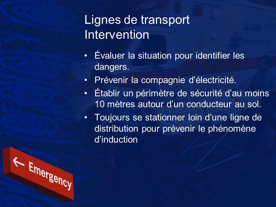 Lignes de transport Intervention Évaluer la situation pour identifier les dangers. Prévenir la compagnie délectricité. Établir un périmètre de sécurit