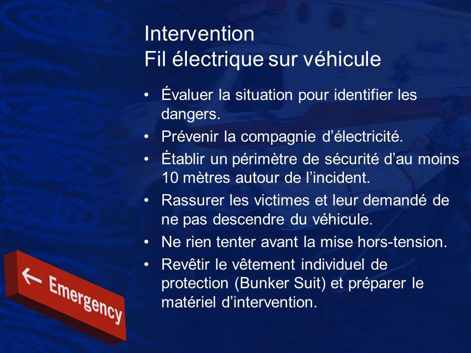 Intervention Fil électrique sur véhicule Évaluer la situation pour identifier les dangers. Prévenir la compagnie délectricité. Établir un périmètre de