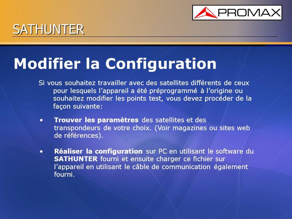 SATHUNTER Modifier la Configuration Si vous souhaitez travailler avec des satellites différents de ceux pour lesquels lappareil a été préprogrammé à l
