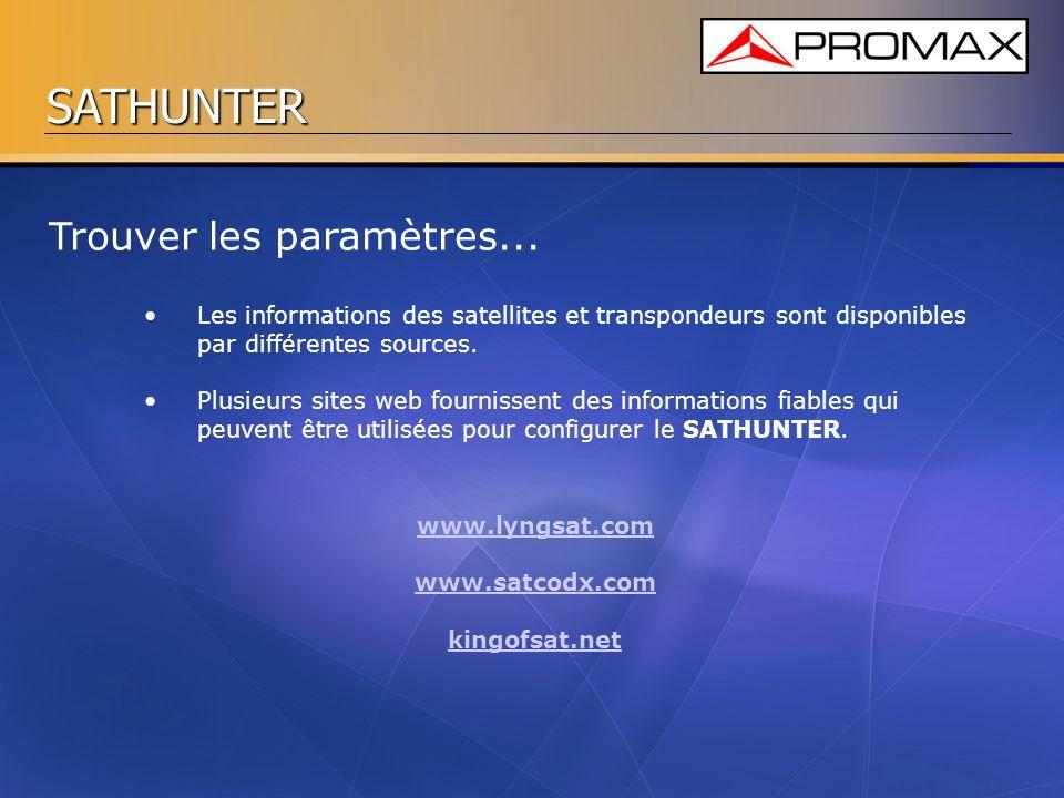 SATHUNTER Trouver les paramètres... Les informations des satellites et transpondeurs sont disponibles par différentes sources. Plusieurs sites web fou
