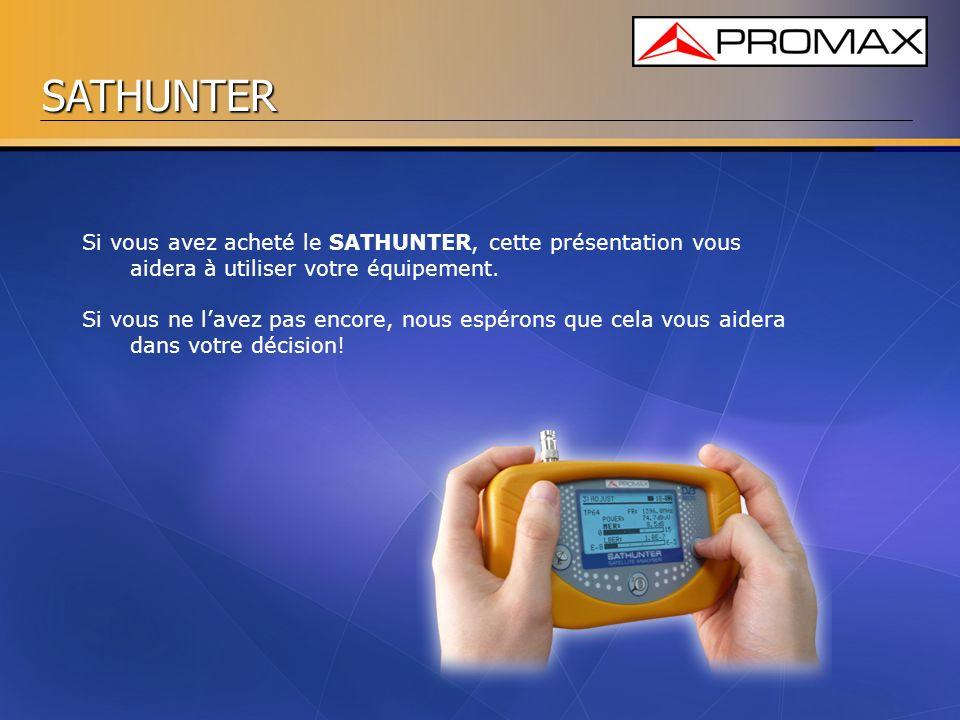 SATHUNTER Si vous avez acheté le SATHUNTER, cette présentation vous aidera à utiliser votre équipement. Si vous ne lavez pas encore, nous espérons que