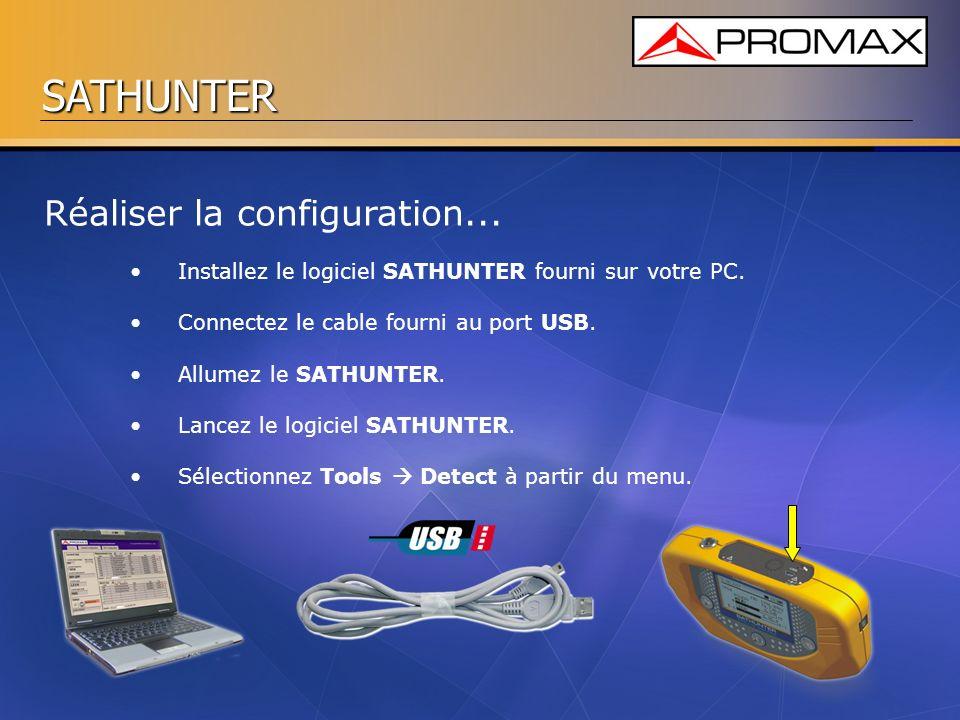 SATHUNTER Réaliser la configuration... Installez le logiciel SATHUNTER fourni sur votre PC. Connectez le cable fourni au port USB. Allumez le SATHUNTE