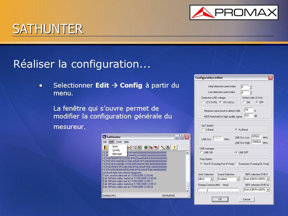 SATHUNTER Selectionner Edit Config à partir du menu. La fenêtre qui souvre permet de modifier la configuration générale du mesureur. Réaliser la confi