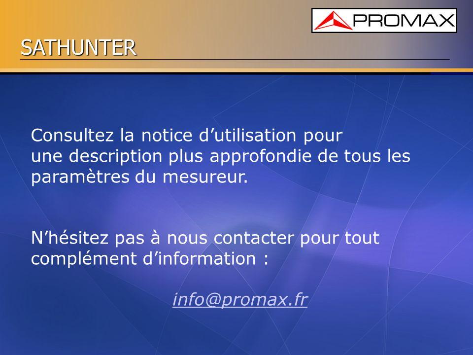 SATHUNTER Consultez la notice dutilisation pour une description plus approfondie de tous les paramètres du mesureur. Nhésitez pas à nous contacter pou