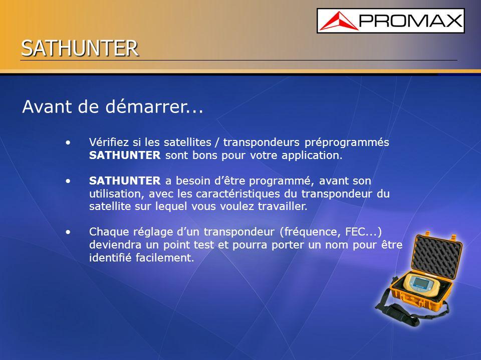 SATHUNTER Avant de démarrer... Vérifiez si les satellites / transpondeurs préprogrammés SATHUNTER sont bons pour votre application. SATHUNTER a besoin