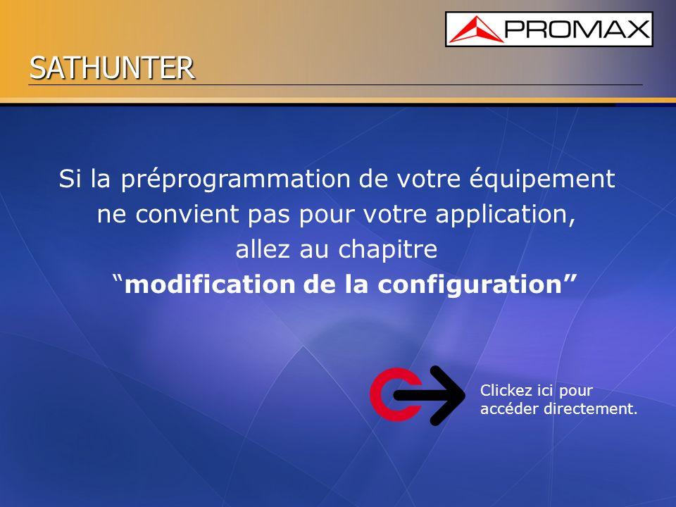 SATHUNTER Si la préprogrammation de votre équipement ne convient pas pour votre application, allez au chapitre modification de la configuration Clicke
