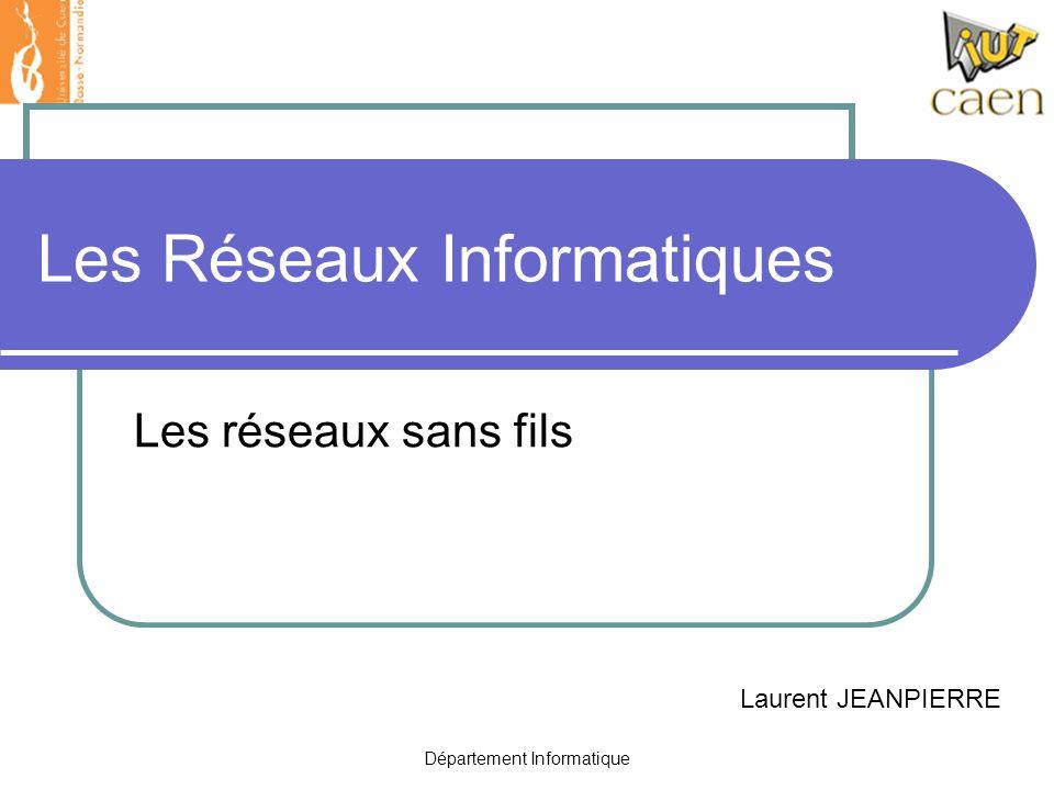 Département Informatique Les Réseaux Informatiques Les réseaux sans fils Laurent JEANPIERRE