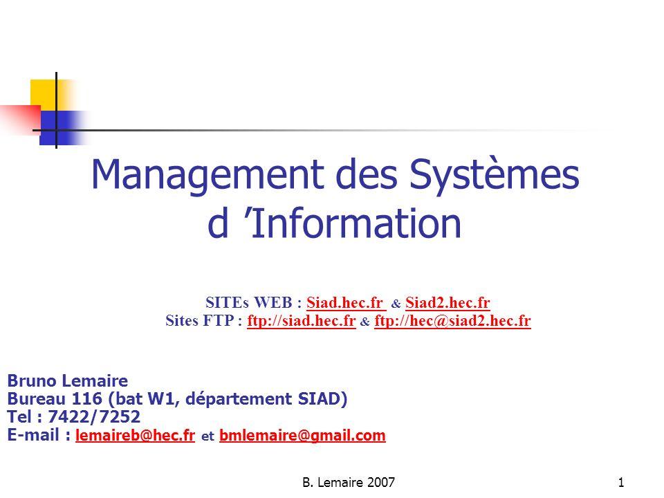B. Lemaire 20071 Management des Systèmes d Information Bruno Lemaire Bureau 116 (bat W1, département SIAD) Tel : 7422/7252 E-mail : lemaireb@hec.fr et