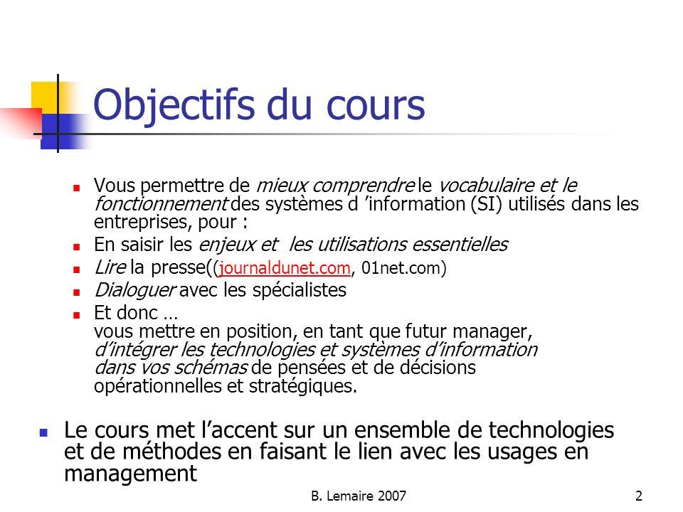 B. Lemaire 20072 Objectifs du cours Vous permettre de mieux comprendre le vocabulaire et le fonctionnement des systèmes d information (SI) utilisés da