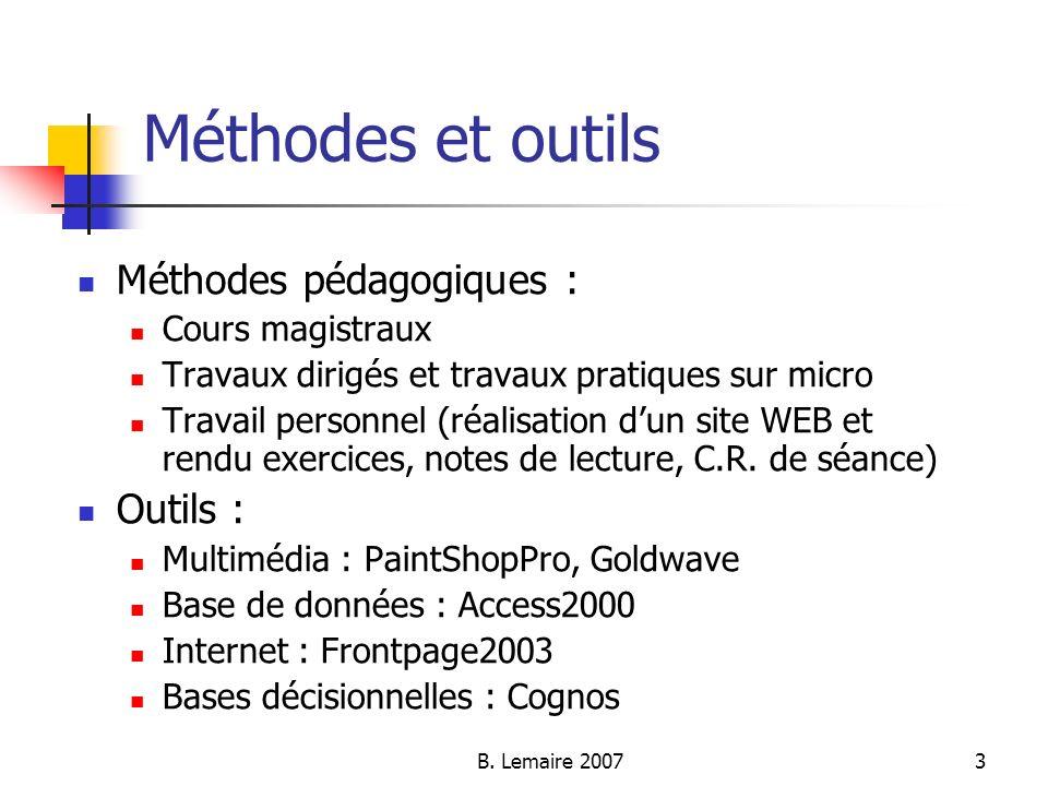B. Lemaire 20073 Méthodes et outils Méthodes pédagogiques : Cours magistraux Travaux dirigés et travaux pratiques sur micro Travail personnel (réalisa