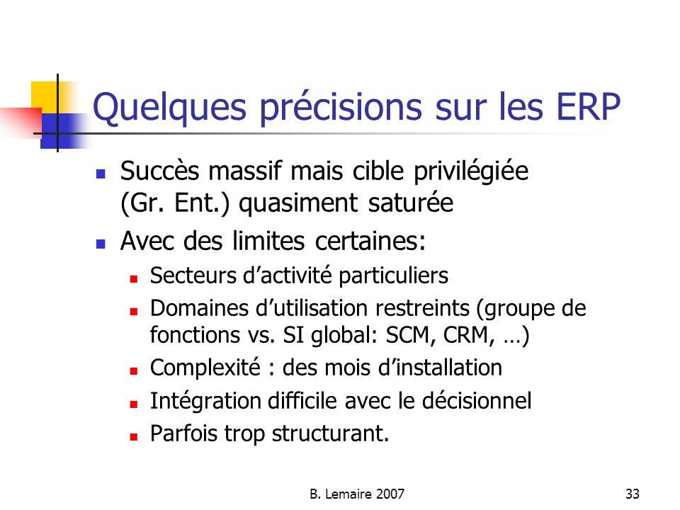 B. Lemaire 200733 Quelques précisions sur les ERP Succès massif mais cible privilégiée (Gr. Ent.) quasiment saturée Avec des limites certaines: Secteu