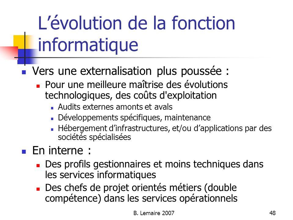 B. Lemaire 200748 Lévolution de la fonction informatique Vers une externalisation plus poussée : Pour une meilleure maîtrise des évolutions technologi