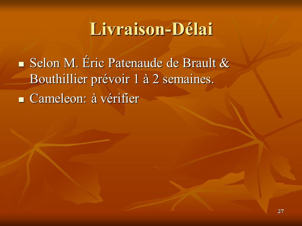 27 Livraison-Délai Selon M. Éric Patenaude de Brault & Bouthillier prévoir 1 à 2 semaines. Selon M. Éric Patenaude de Brault & Bouthillier prévoir 1 à