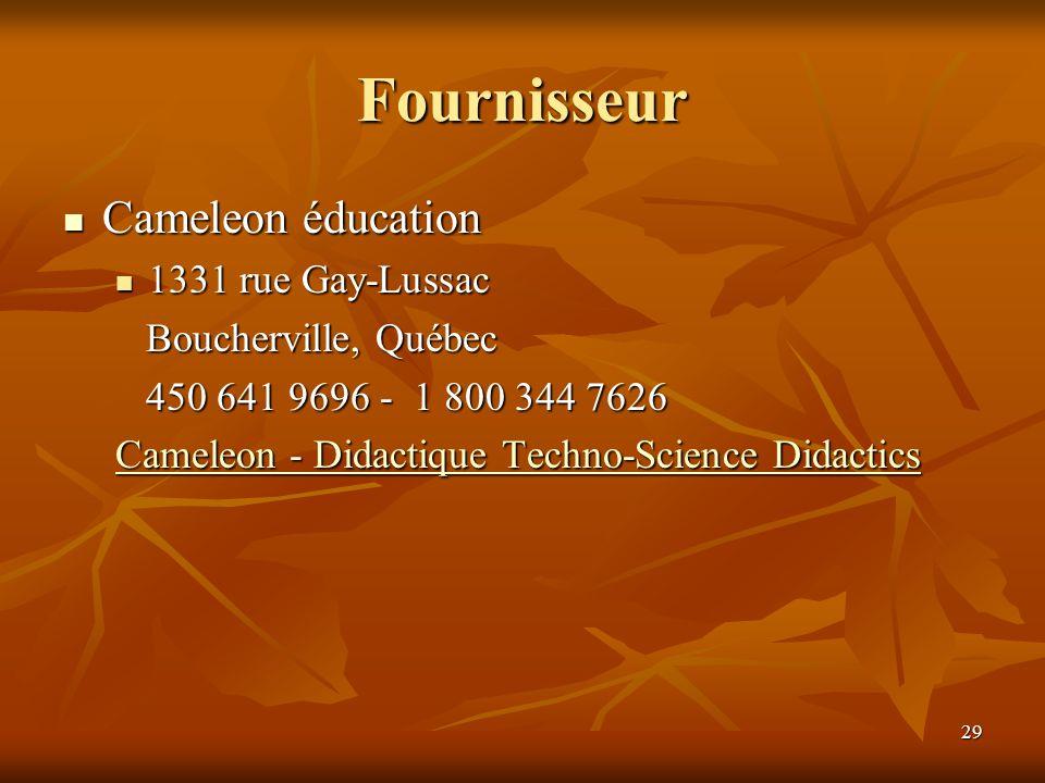 29 Fournisseur Cameleon éducation Cameleon éducation 1331 rue Gay-Lussac 1331 rue Gay-Lussac Boucherville, Québec Boucherville, Québec 450 641 9696 -