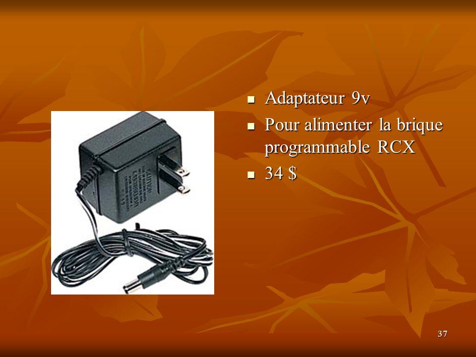 37 Adaptateur 9v Adaptateur 9v Pour alimenter la brique programmable RCX Pour alimenter la brique programmable RCX 34 $ 34 $