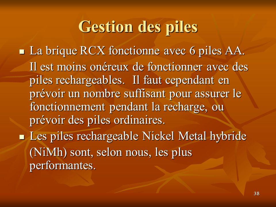 38 Gestion des piles La brique RCX fonctionne avec 6 piles AA. La brique RCX fonctionne avec 6 piles AA. Il est moins onéreux de fonctionner avec des