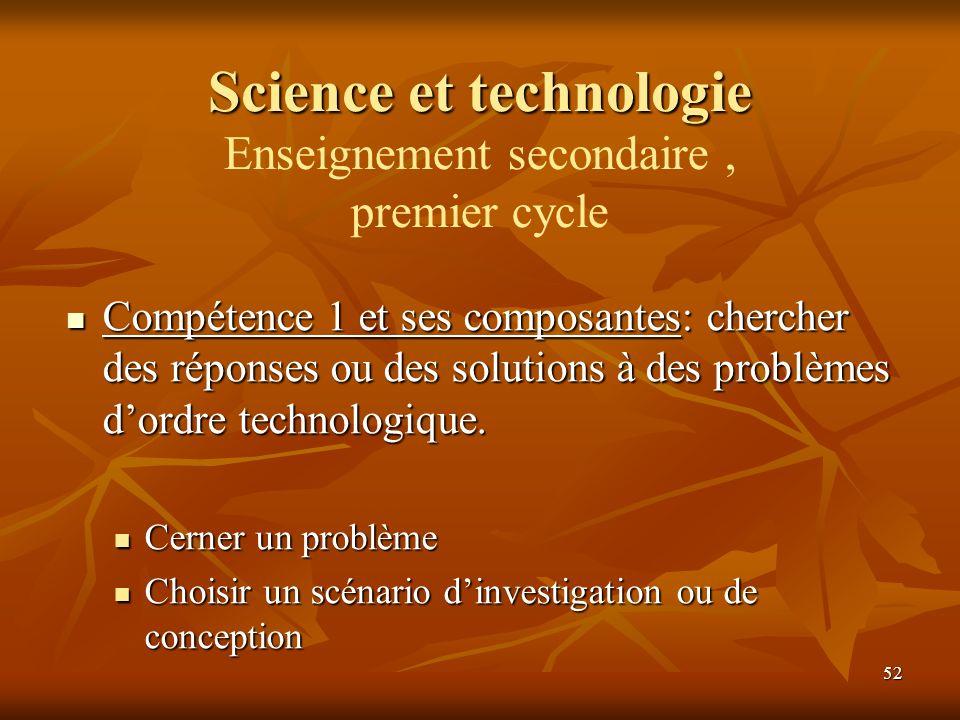 52 Science et technologie Compétence 1 et ses composantes: chercher des réponses ou des solutions à des problèmes dordre technologique. Compétence 1 e