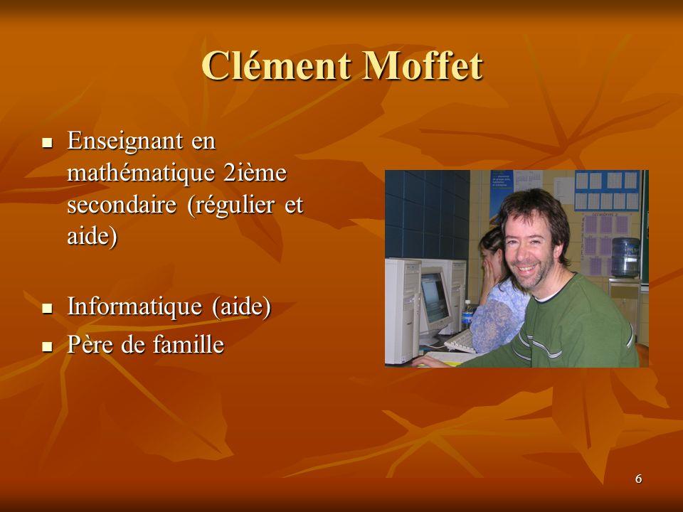 6 Clément Moffet Enseignant en mathématique 2ième secondaire (régulier et aide) Enseignant en mathématique 2ième secondaire (régulier et aide) Informa