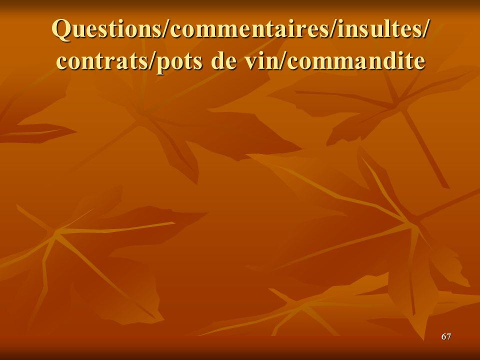 67 Questions/commentaires/insultes/ contrats/pots de vin/commandite