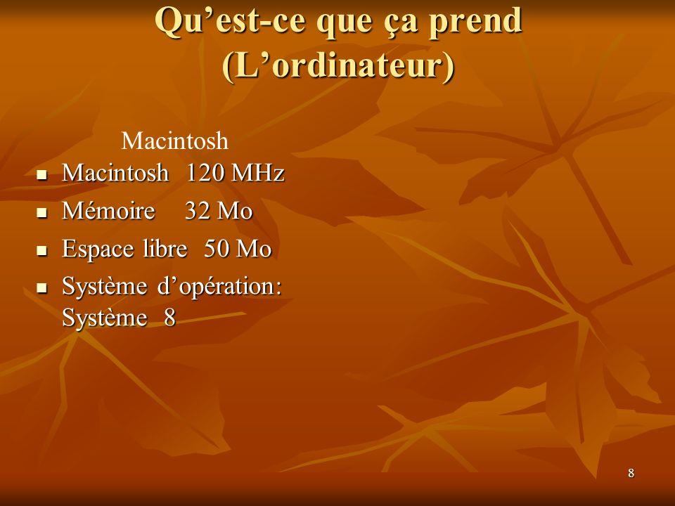 8 Quest-ce que ça prend (Lordinateur) Macintosh 120 MHz Macintosh 120 MHz Mémoire 32 Mo Mémoire 32 Mo Espace libre 50 Mo Espace libre 50 Mo Système do