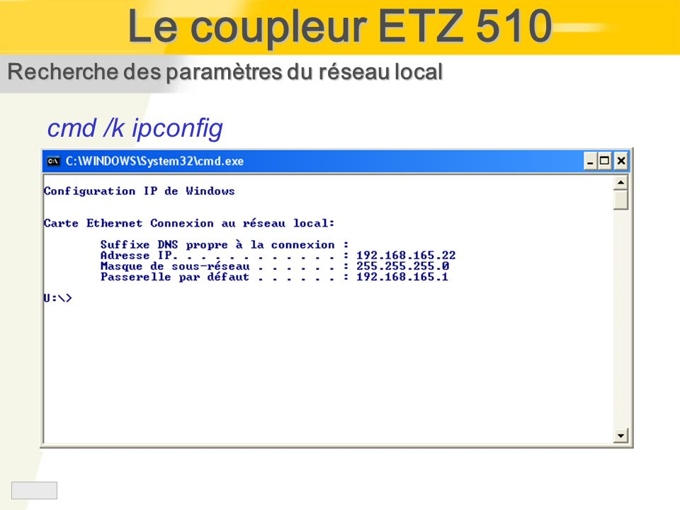 Le coupleur ETZ 510 Recherche des paramètres du réseau local cmd /k ipconfig