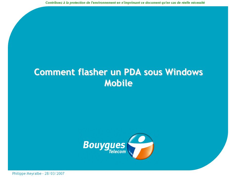 Philippe Meyralbe – 28/03/2007 Comment flasher un PDA sous Windows Mobile