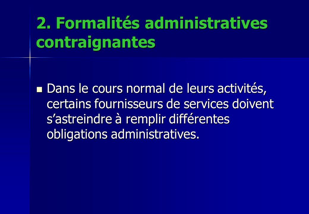 2. Formalités administratives contraignantes Dans le cours normal de leurs activités, certains fournisseurs de services doivent sastreindre à remplir