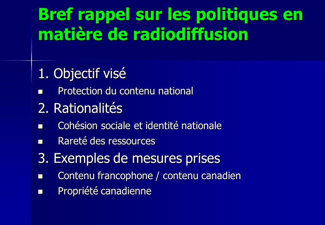Bref rappel sur les politiques en matière de radiodiffusion 1. Objectif visé Protection du contenu national Protection du contenu national 2. Rational