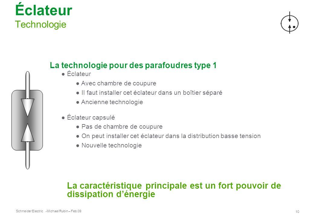 Schneider Electric 10 -Michael Rubin – Feb.09 Éclateur Technologie La technologie pour des parafoudres type 1 Éclateur Avec chambre de coupure Il faut