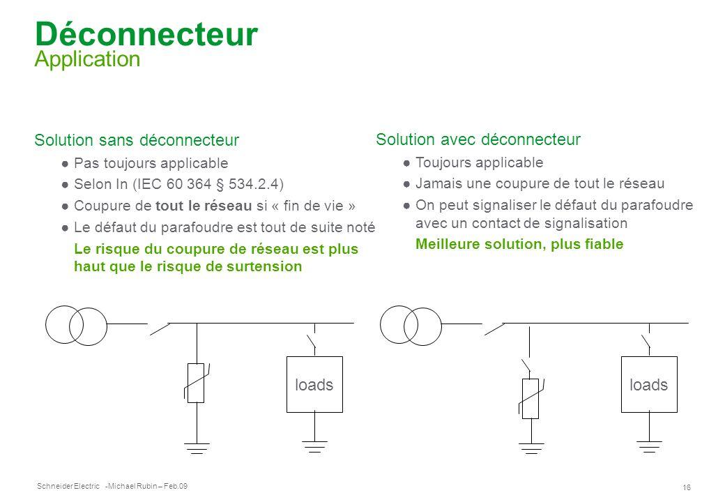 Schneider Electric 16 -Michael Rubin – Feb.09 Déconnecteur Application Solution sans déconnecteur Pas toujours applicable Selon In (IEC 60 364 § 534.2