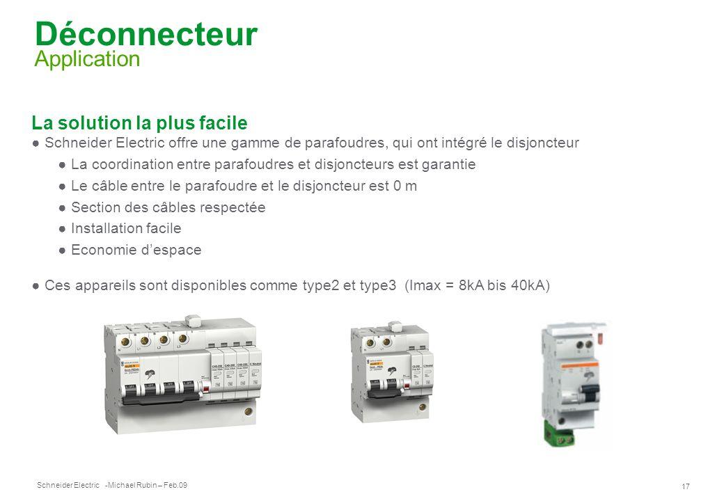 Schneider Electric 17 -Michael Rubin – Feb.09 Déconnecteur Application La solution la plus facile Schneider Electric offre une gamme de parafoudres, q