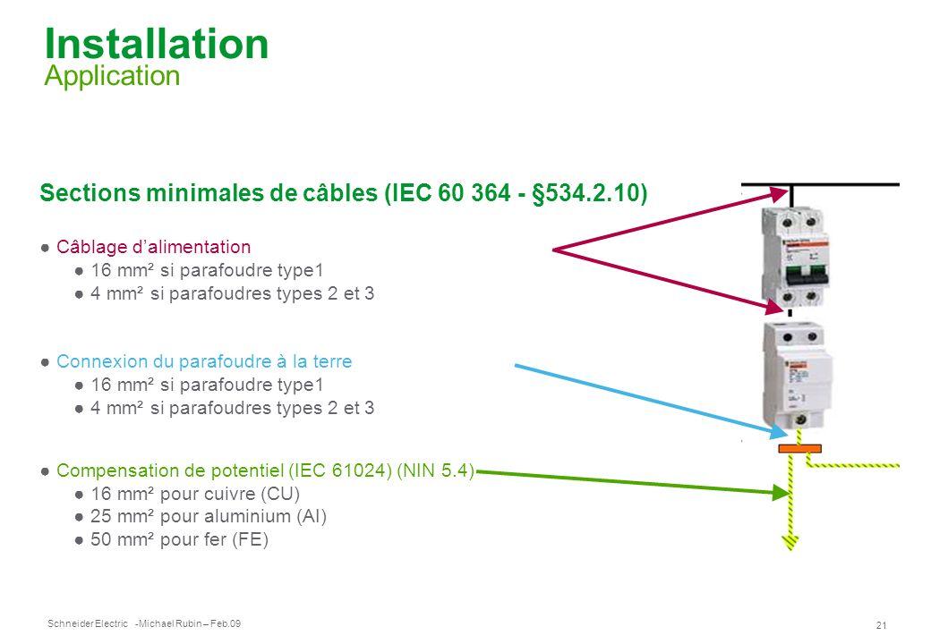 Schneider Electric 21 -Michael Rubin – Feb.09 Installation Application Sections minimales de câbles (IEC 60 364 - §534.2.10) Câblage dalimentation 16