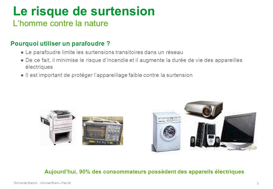 Schneider Electric 24 -Michael Rubin – Feb.09 Analyse de danger Management des risques Pour quels risques faut-il installer un parafoudre .