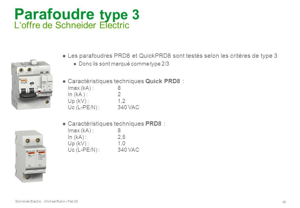 Schneider Electric 48 -Michael Rubin – Feb.09 Parafoudre type 3 Loffre de Schneider Electric Les parafoudres PRD8 et QuickPRD8 sont testés selon les c