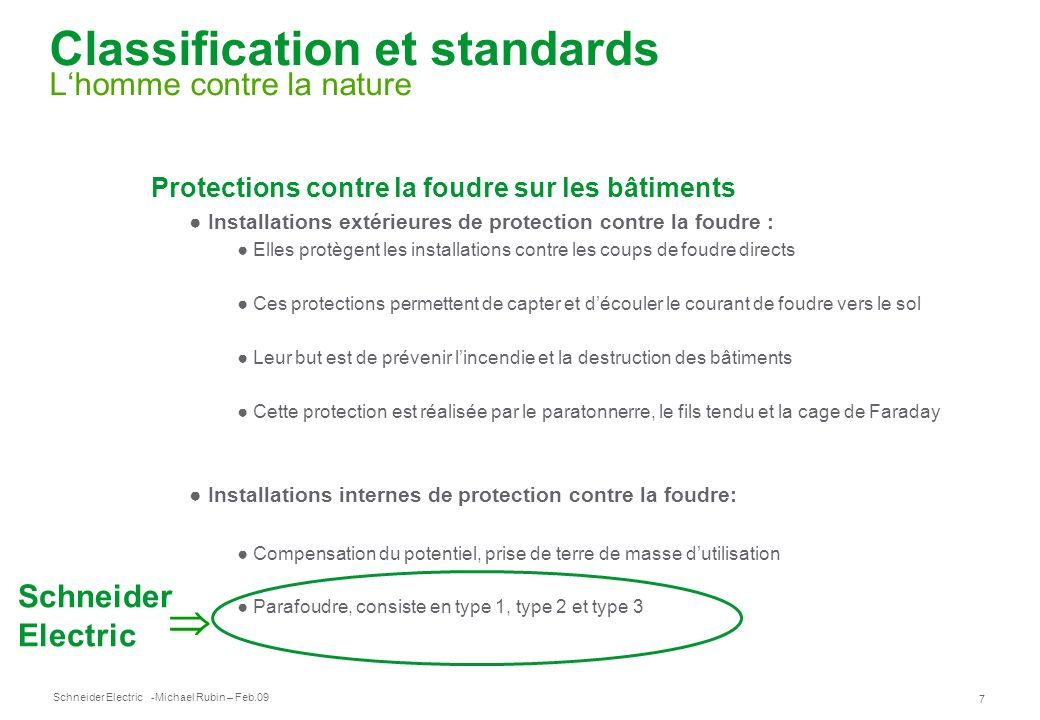 Schneider Electric 7 -Michael Rubin – Feb.09 Classification et standards Lhomme contre la nature Protections contre la foudre sur les bâtiments Instal