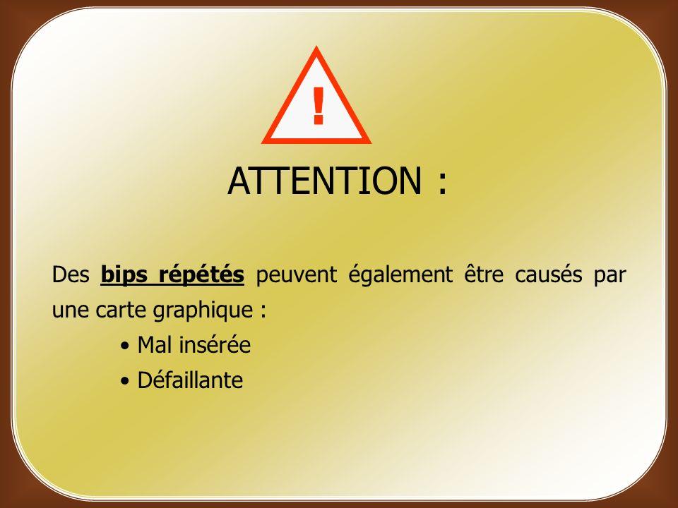 ATTENTION : Des bips répétés peuvent également être causés par une carte graphique : Mal insérée Défaillante
