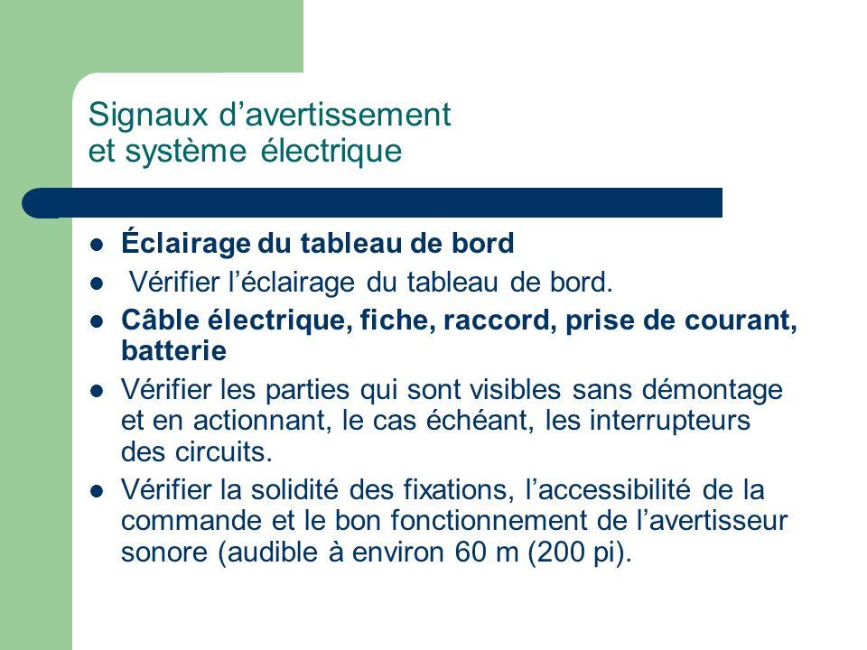 Signaux davertissement et système électrique Éclairage du tableau de bord Vérifier léclairage du tableau de bord. Câble électrique, fiche, raccord, pr