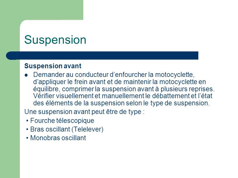 Suspension avant Demander au conducteur denfourcher la motocyclette, dappliquer le frein avant et de maintenir la motocyclette en équilibre, comprimer la suspension avant à plusieurs reprises.