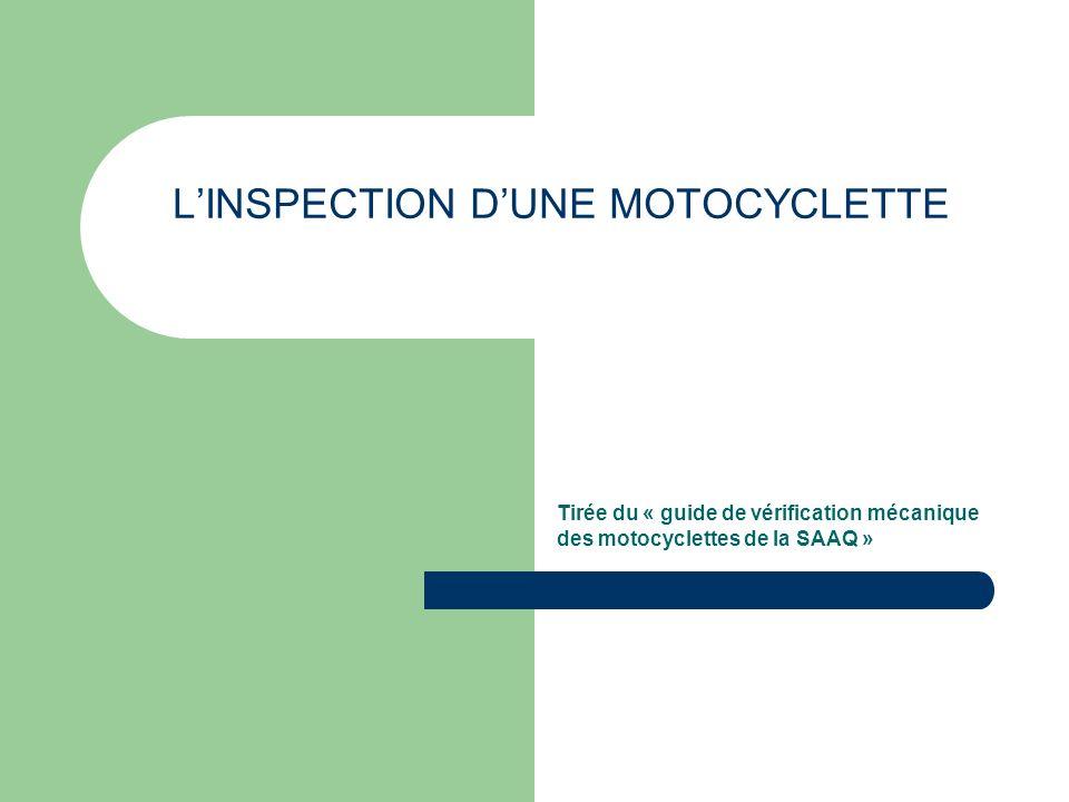 LINSPECTION DUNE MOTOCYCLETTE Tirée du « guide de vérification mécanique des motocyclettes de la SAAQ »